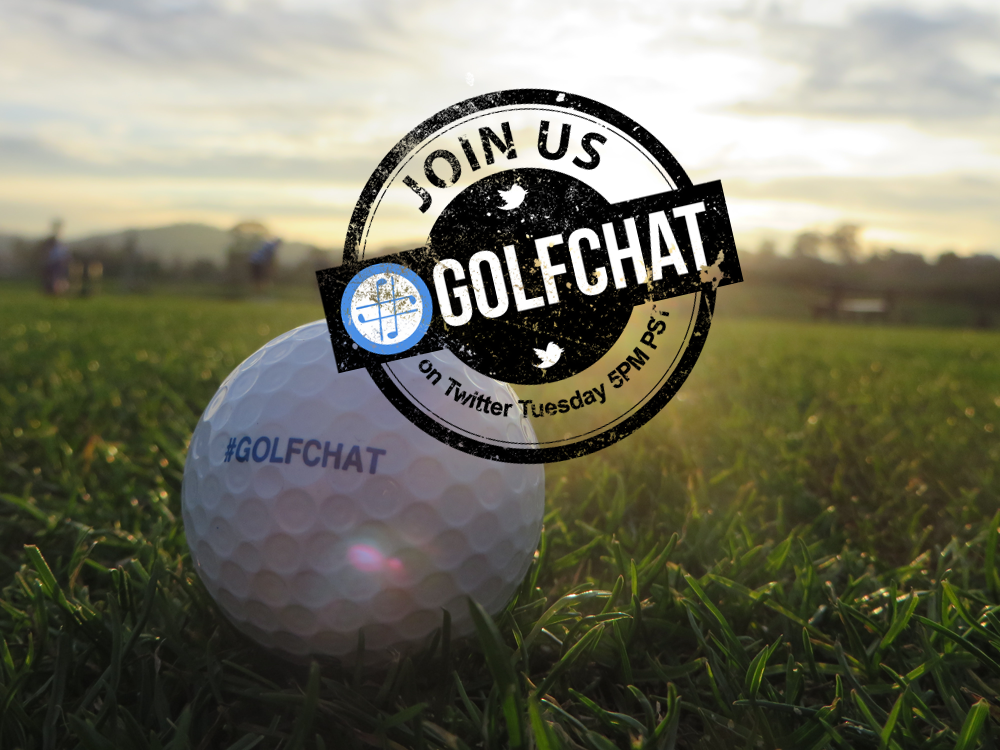 #GolfChat on Twitter Every Tuesday 5PM PST